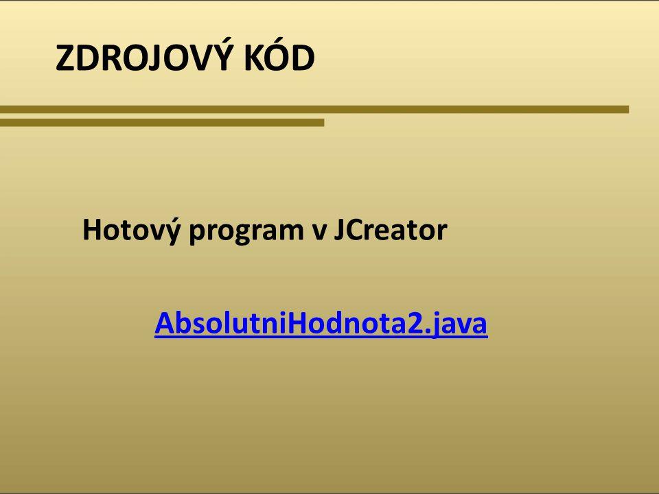 ZDROJOVÝ KÓD Hotový program v JCreator AbsolutniHodnota2.java