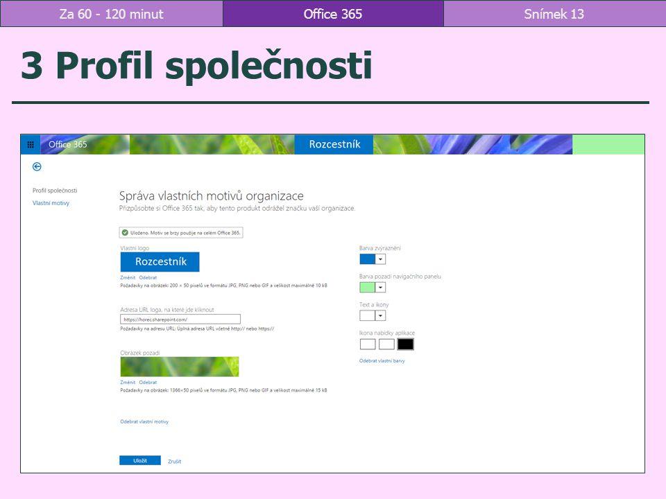 3 Profil společnosti Office 365Snímek 13Za 60 - 120 minut
