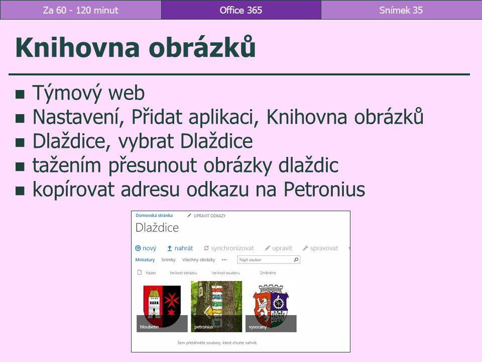 Knihovna obrázků Týmový web Nastavení, Přidat aplikaci, Knihovna obrázků Dlaždice, vybrat Dlaždice tažením přesunout obrázky dlaždic kopírovat adresu odkazu na Petronius Office 365Snímek 35Za 60 - 120 minut