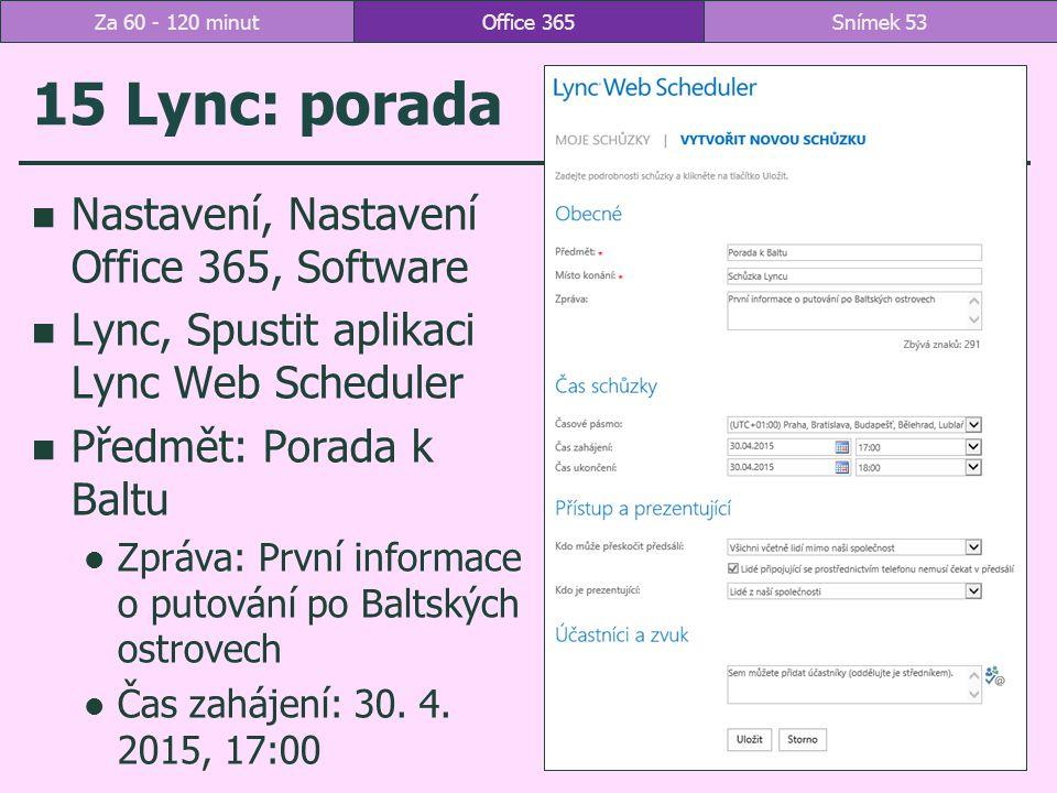 15 Lync: porada Nastavení, Nastavení Office 365, Software Lync, Spustit aplikaci Lync Web Scheduler Předmět: Porada k Baltu Zpráva: První informace o putování po Baltských ostrovech Čas zahájení: 30.
