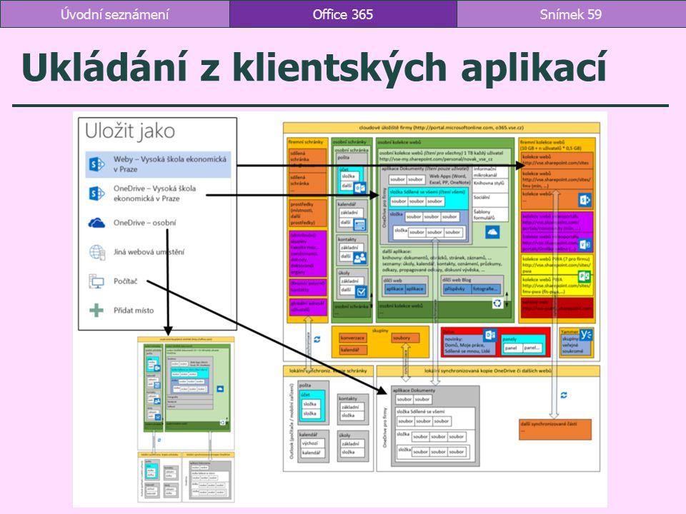 Ukládání z klientských aplikací Office 365Snímek 59Úvodní seznámení