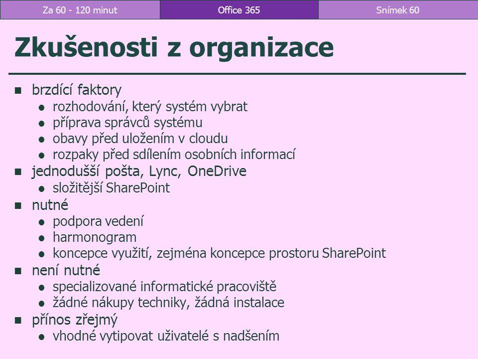 Zkušenosti z organizace brzdící faktory rozhodování, který systém vybrat příprava správců systému obavy před uložením v cloudu rozpaky před sdílením osobních informací jednodušší pošta, Lync, OneDrive složitější SharePoint nutné podpora vedení harmonogram koncepce využití, zejména koncepce prostoru SharePoint není nutné specializované informatické pracoviště žádné nákupy techniky, žádná instalace přínos zřejmý vhodné vytipovat uživatelé s nadšením Office 365Snímek 60Za 60 - 120 minut