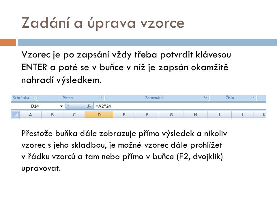 Zadání a úprava vzorce Vzorec je po zapsání vždy třeba potvrdit klávesou ENTER a poté se v buňce v níž je zapsán okamžitě nahradí výsledkem.