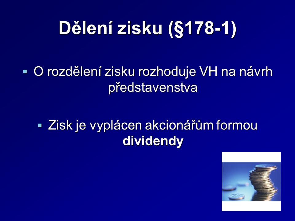 Dělení zisku (§178-1)  O rozdělení zisku rozhoduje VH na návrh představenstva  Zisk je vyplácen akcionářům formou dividendy