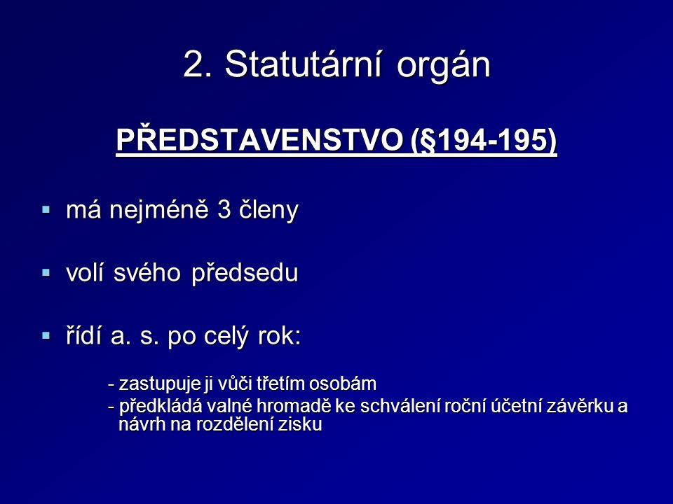 2. Statutární orgán PŘEDSTAVENSTVO (§194-195)  má nejméně 3 členy  volí svého předsedu  řídí a.