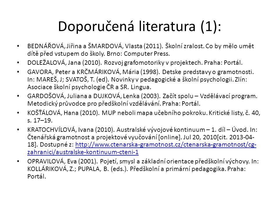 Doporučená literatura (1): BEDNÁŘOVÁ, Jiřina a ŠMARDOVÁ, Vlasta (2011). Školní zralost. Co by mělo umět dítě před vstupem do školy. Brno: Computer Pre
