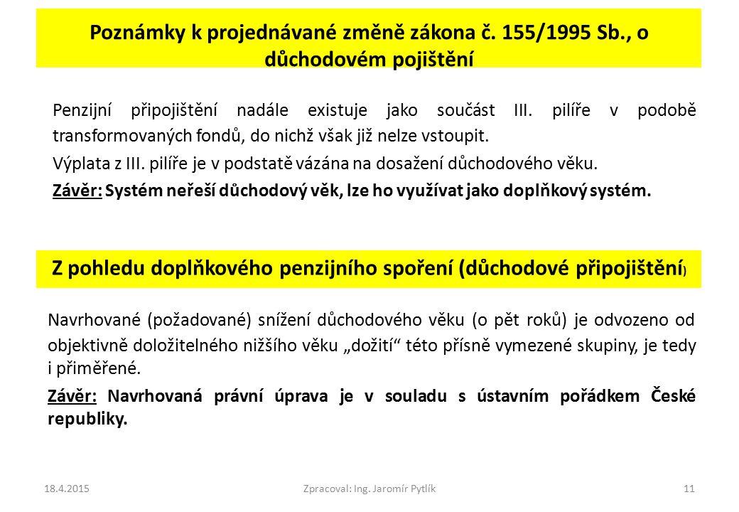 Poznámky k projednávané změně zákona č. 155/1995 Sb., o důchodovém pojištění Navrhované (požadované) snížení důchodového věku (o pět roků) je odvozeno