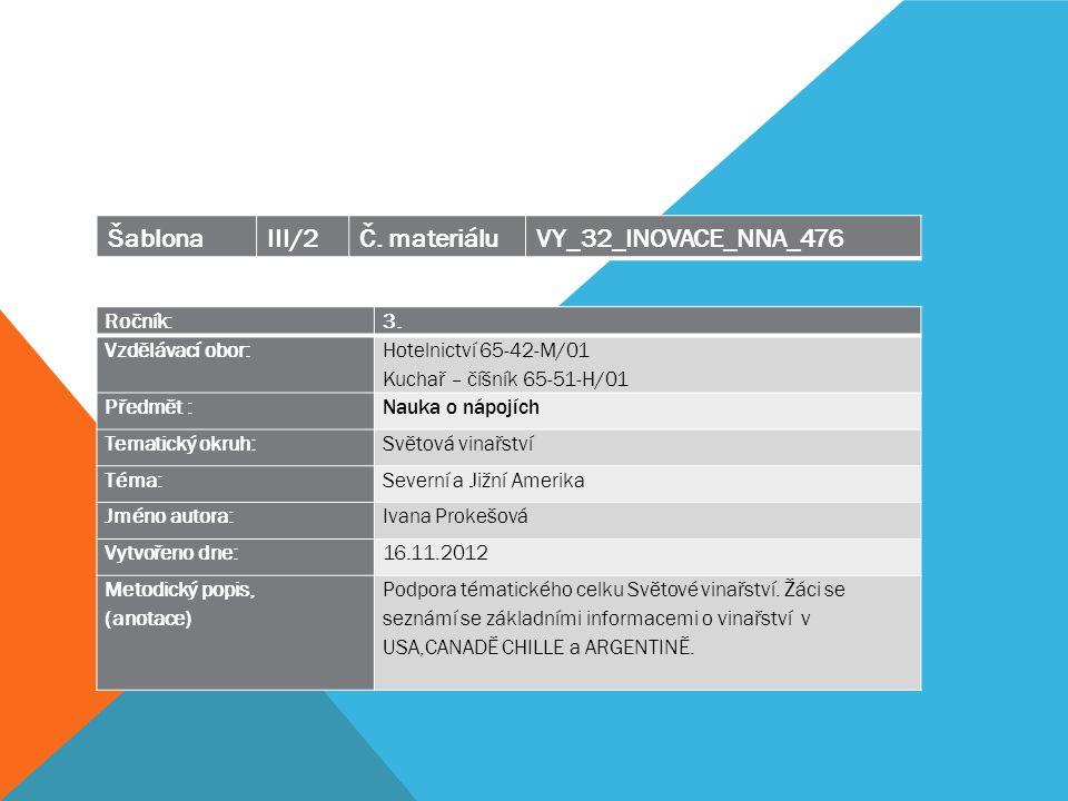 Ročník: 3. Vzdělávací obor: Hotelnictví 65-42-M/01 Kuchař – číšník 65-51-H/01 Předmět :Nauka o nápojích Tematický okruh: Světová vinařství Téma:Severn