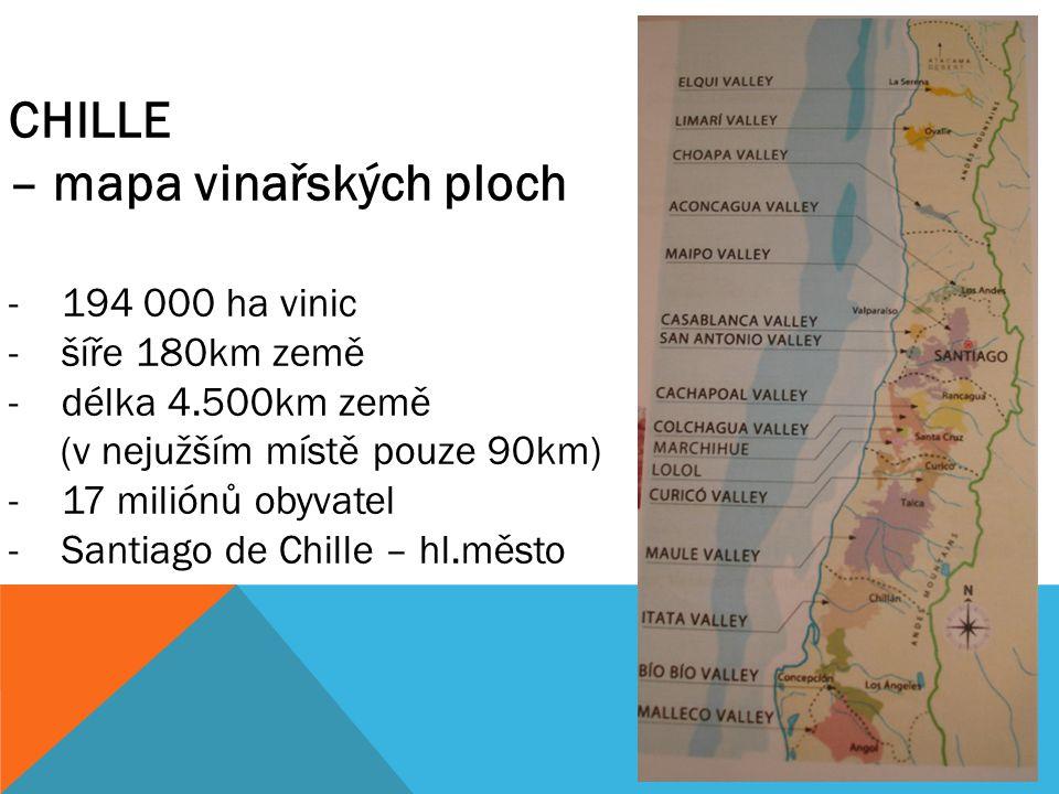 CHILLE – mapa vinařských ploch -194 000 ha vinic -šíře 180km země -délka 4.500km země (v nejužším místě pouze 90km) -17 miliónů obyvatel -Santiago de