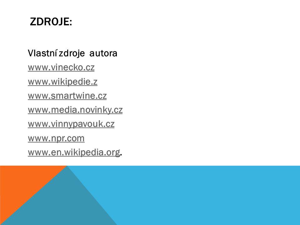ZDROJE: Vlastní zdroje autora www.vinecko.cz www.wikipedie.z www.smartwine.cz www.media.novinky.cz www.vinnypavouk.cz www.npr.com www.en.wikipedia.org