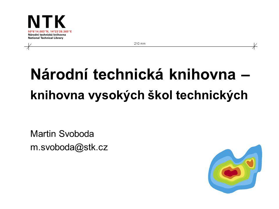 Národní technická knihovna – knihovna vysokých škol technických Martin Svoboda m.svoboda@stk.cz 210 mm