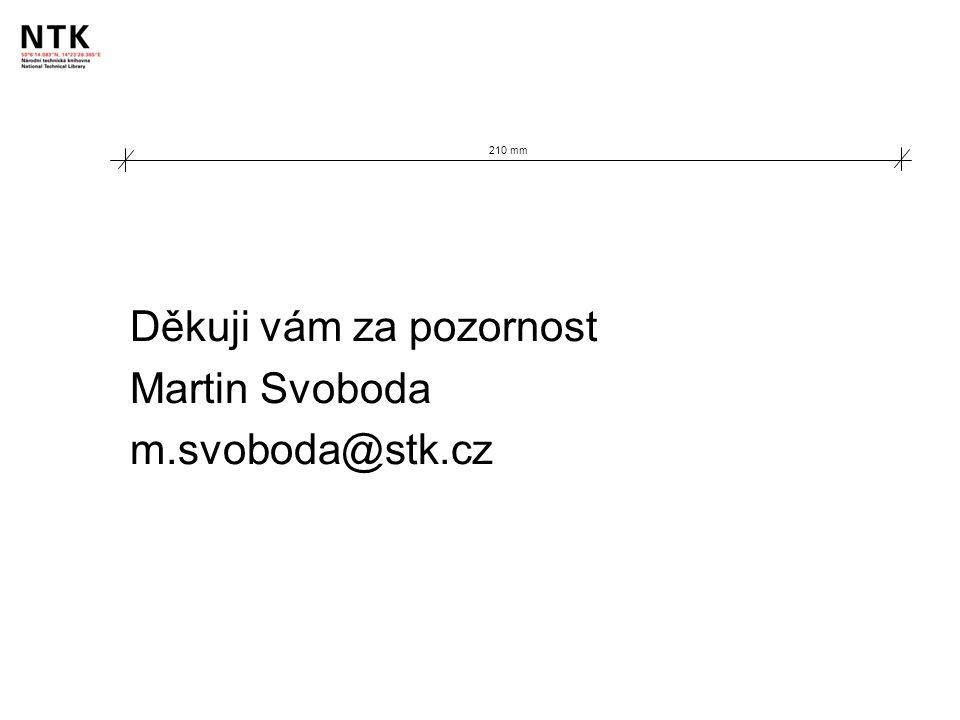 210 mm Děkuji vám za pozornost Martin Svoboda m.svoboda@stk.cz