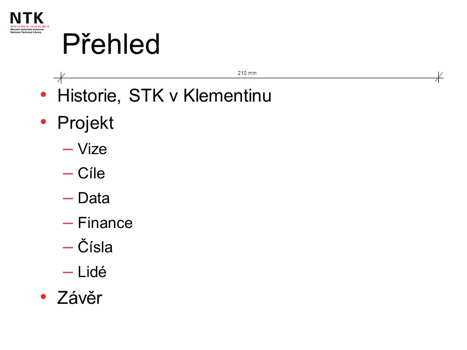 Přehled Historie, STK v Klementinu Projekt – Vize – Cíle – Data – Finance – Čísla – Lidé Závěr 210 mm