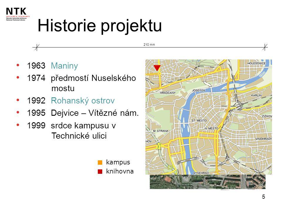 5 kampus knihovna 210 mm Historie projektu 1963 Maniny 1974 předmostí Nuselského mostu 1992 Rohanský ostrov 1995 Dejvice – Vítězné nám. 1999 srdce kam
