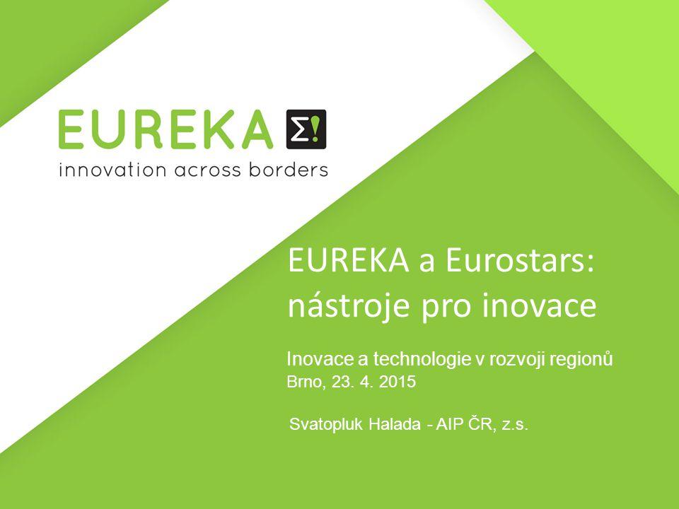 EUREKA a Eurostars: nástroje pro inovace Inovace a technologie v rozvoji regionů Brno, 23. 4. 2015 Svatopluk Halada - AIP ČR, z.s.