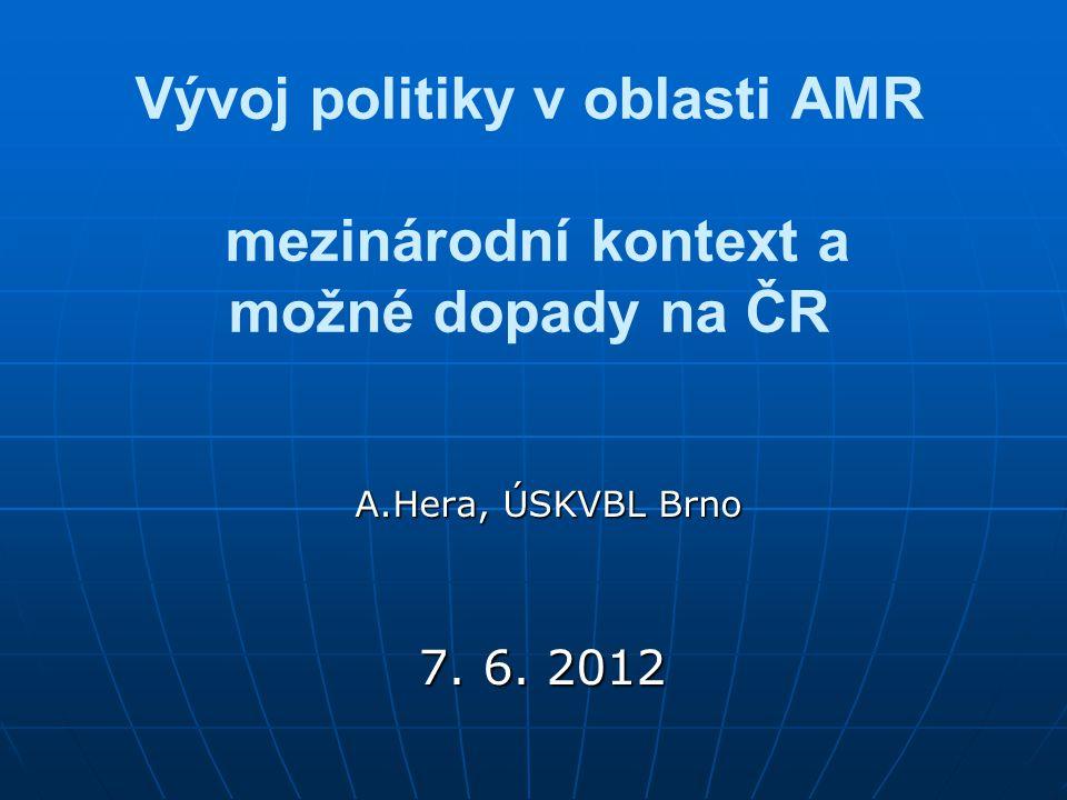 Vývoj politiky v oblasti AMR mezinárodní kontext a možné dopady na ČR A.Hera, ÚSKVBL Brno A.Hera, ÚSKVBL Brno 7.