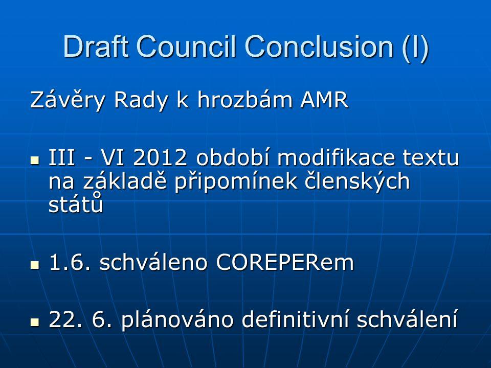 Draft Council Conclusion (I) Závěry Rady k hrozbám AMR III - VI 2012 období modifikace textu na základě připomínek členských států III - VI 2012 období modifikace textu na základě připomínek členských států 1.6.