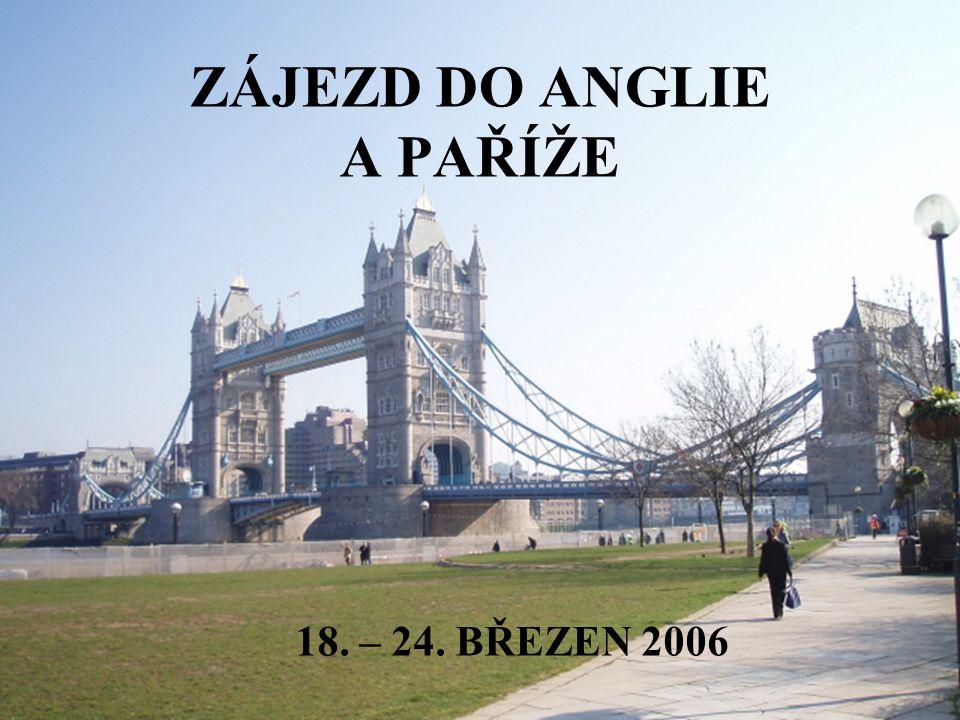 ZÁJEZD DO ANGLIE A PAŘÍŽE 18. – 24. BŘEZEN 2006