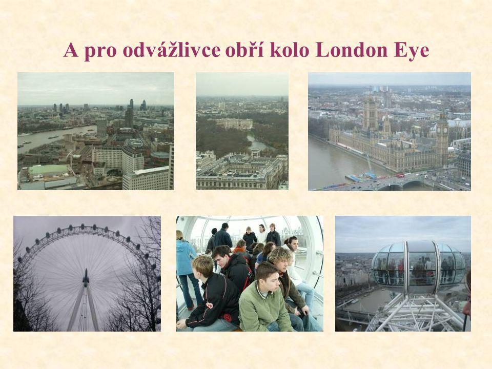 A pro odvážlivce obří kolo London Eye