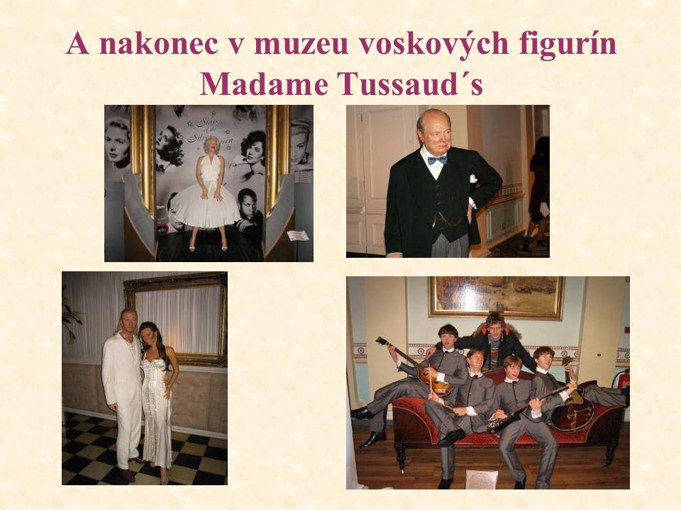 A nakonec v muzeu voskových figurín Madame Tussaud´s