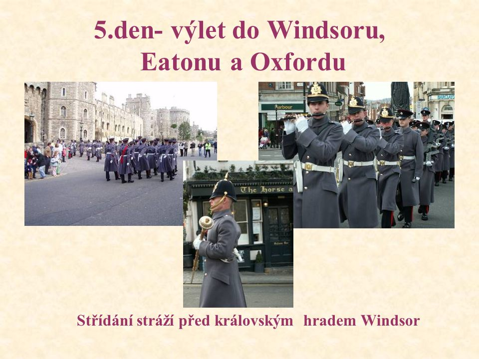 5.den- výlet do Windsoru, Eatonu a Oxfordu Střídání stráží před královským hradem Windsor