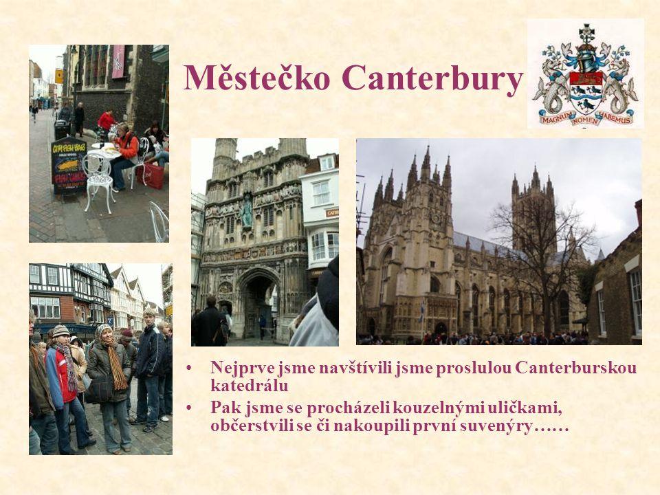 Městečko Canterbury Nejprve jsme navštívili jsme proslulou Canterburskou katedrálu Pak jsme se procházeli kouzelnými uličkami, občerstvili se či nakoupili první suvenýry……