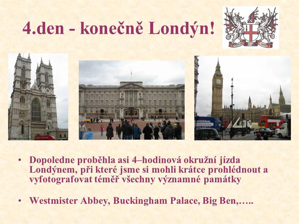 4.den - konečně Londýn! Dopoledne proběhla asi 4–hodinová okružní jízda Londýnem, při které jsme si mohli krátce prohlédnout a vyfotografovat téměř vš