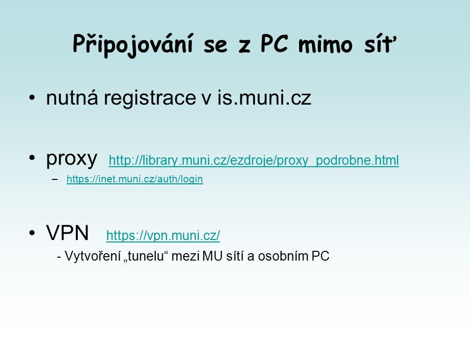 """Připojování se z PC mimo síť nutná registrace v is.muni.cz proxy http://library.muni.cz/ezdroje/proxy_podrobne.html http://library.muni.cz/ezdroje/proxy_podrobne.html –https://inet.muni.cz/auth/loginhttps://inet.muni.cz/auth/login VPN https://vpn.muni.cz/ https://vpn.muni.cz/ - Vytvoření """"tunelu mezi MU sítí a osobním PC"""