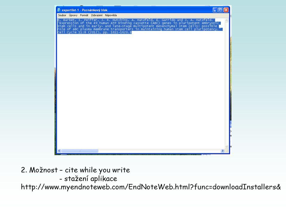 2. Možnost – cite while you write - stažení aplikace http://www.myendnoteweb.com/EndNoteWeb.html?func=downloadInstallers&