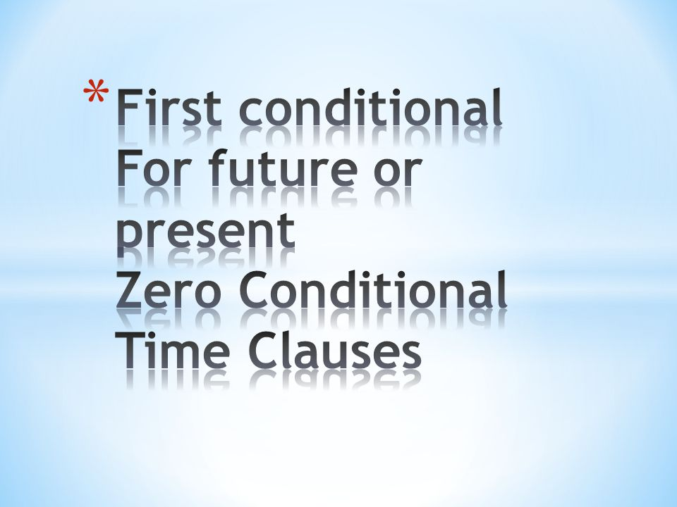 * A few examples containing conditionals: If she comes on time ….