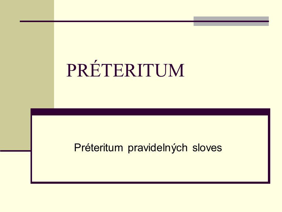 PRÉTERITUM Préteritum pravidelných sloves