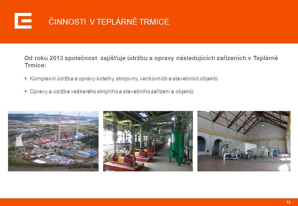 15 ČINNOSTI V TEPLÁRNĚ TRMICE Od roku 2013 společnost zajišťuje údržbu a opravy následujících zařízeních v Teplárně Trmice:  Komplexní údržba a oprav