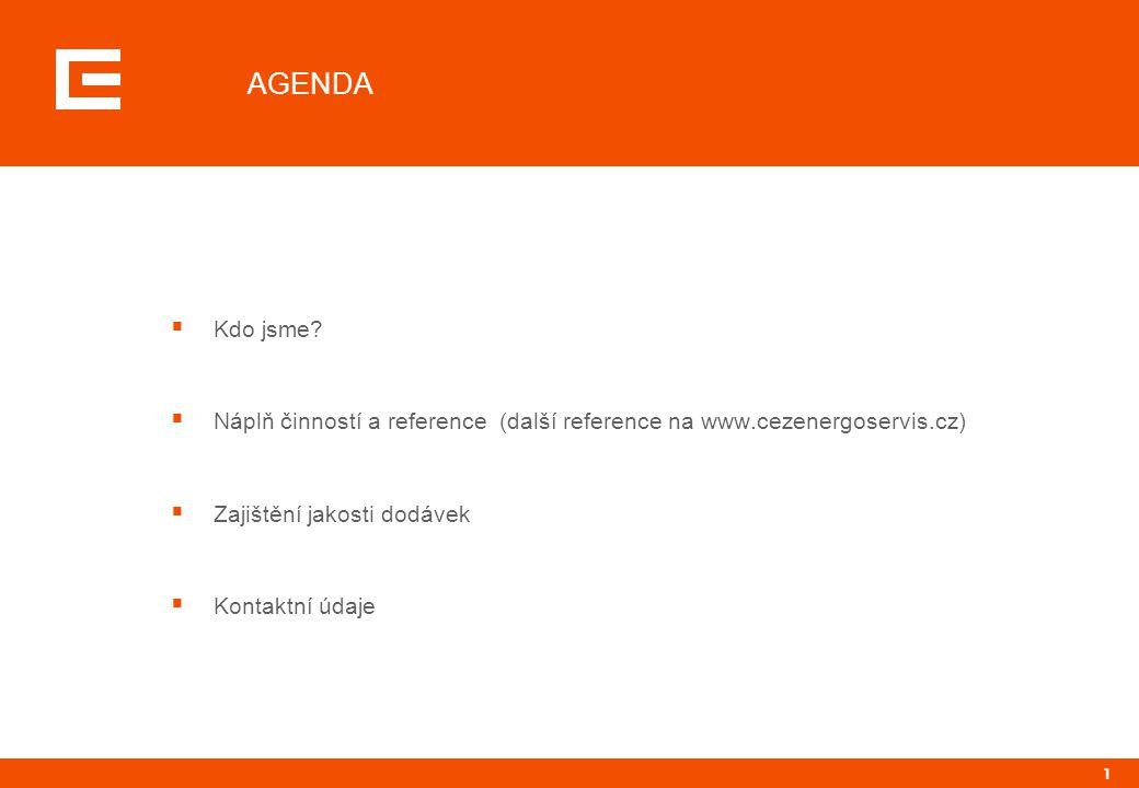 1 AGENDA  Kdo jsme?  Náplň činností a reference (další reference na www.cezenergoservis.cz)  Zajištění jakosti dodávek  Kontaktní údaje