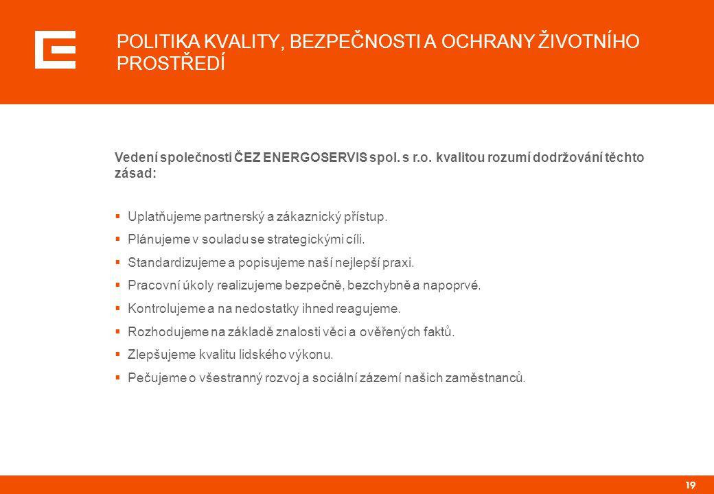 19 POLITIKA KVALITY, BEZPEČNOSTI A OCHRANY ŽIVOTNÍHO PROSTŘEDÍ Vedení společnosti ČEZ ENERGOSERVIS spol.