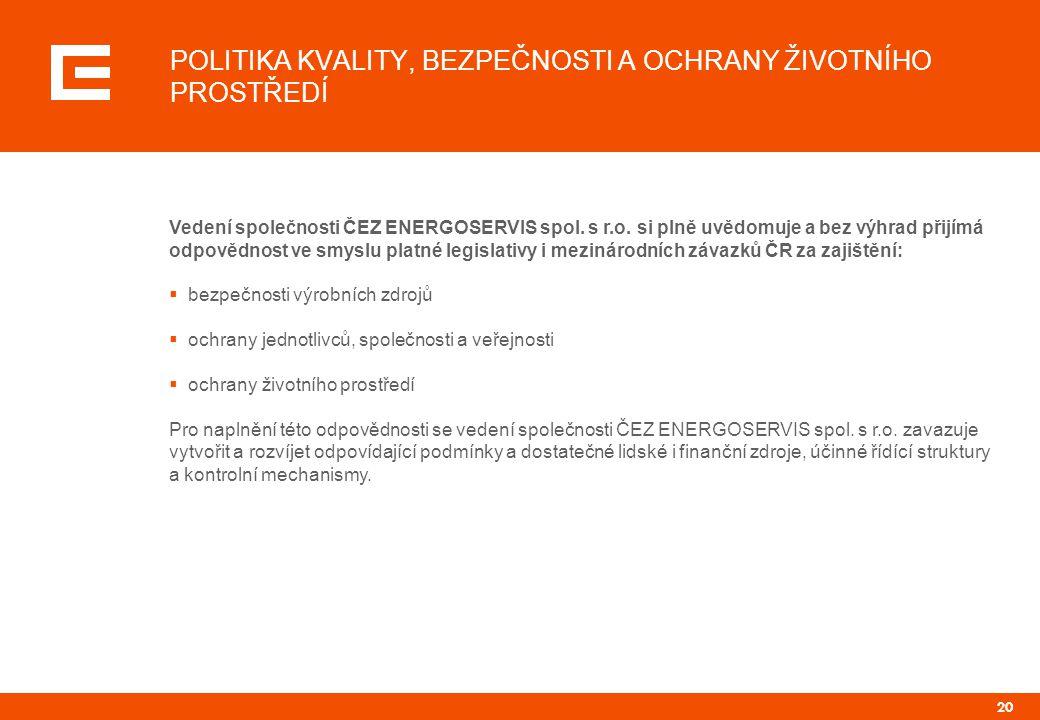 20 POLITIKA KVALITY, BEZPEČNOSTI A OCHRANY ŽIVOTNÍHO PROSTŘEDÍ Vedení společnosti ČEZ ENERGOSERVIS spol.