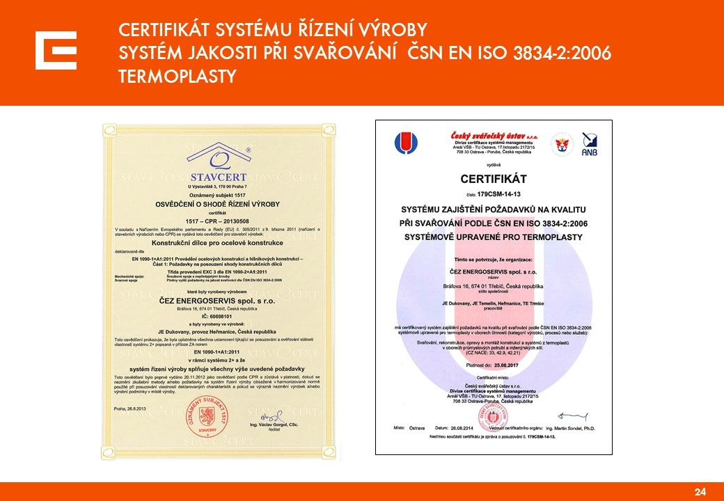 CERTIFIKÁT SYSTÉMU ŘÍZENÍ VÝROBY SYSTÉM JAKOSTI PŘI SVAŘOVÁNÍ ČSN EN ISO 3834-2:2006 TERMOPLASTY 24