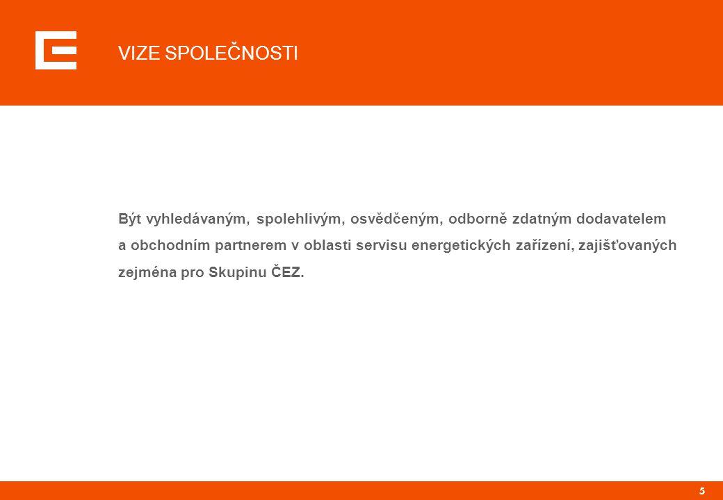 5 VIZE SPOLEČNOSTI Být vyhledávaným, spolehlivým, osvědčeným, odborně zdatným dodavatelem a obchodním partnerem v oblasti servisu energetických zařízení, zajišťovaných zejména pro Skupinu ČEZ.