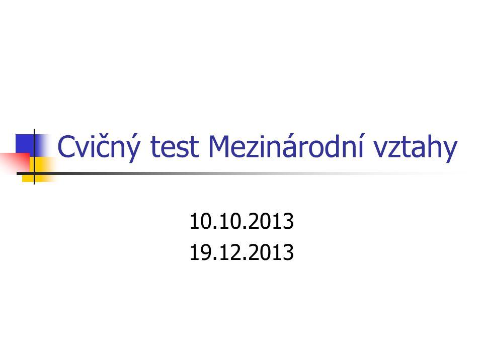 Cvičný test Mezinárodní vztahy 10.10.2013 19.12.2013