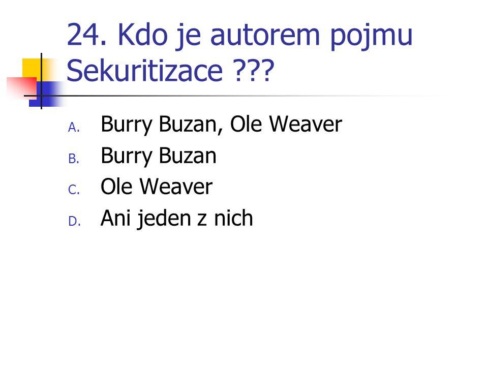 24. Kdo je autorem pojmu Sekuritizace ??? A. Burry Buzan, Ole Weaver B. Burry Buzan C. Ole Weaver D. Ani jeden z nich