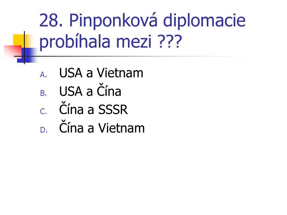 28. Pinponková diplomacie probíhala mezi ??? A. USA a Vietnam B. USA a Čína C. Čína a SSSR D. Čína a Vietnam