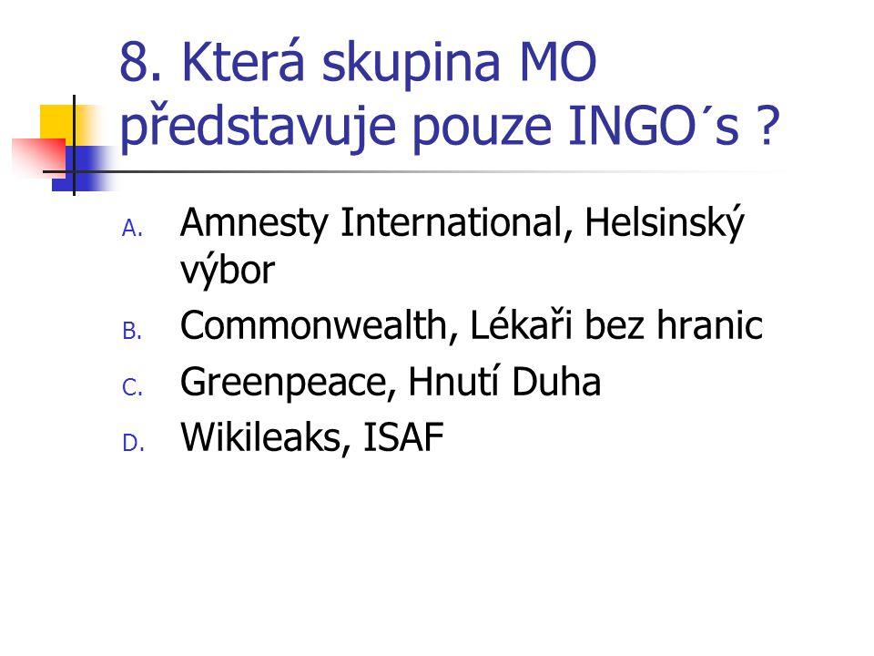 8. Která skupina MO představuje pouze INGO´s ? A. Amnesty International, Helsinský výbor B. Commonwealth, Lékaři bez hranic C. Greenpeace, Hnutí Duha