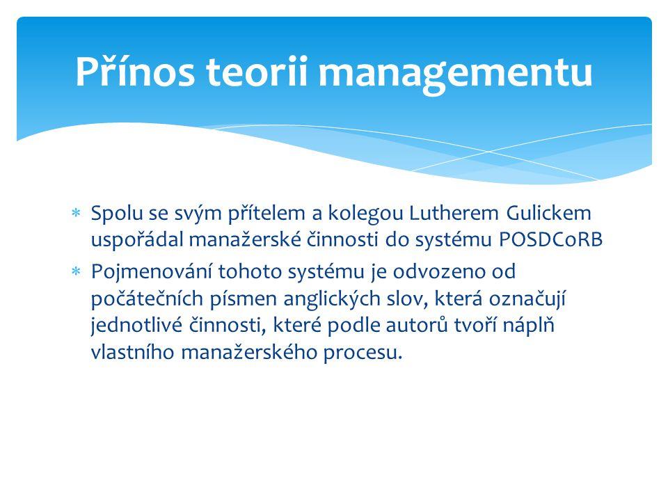  Spolu se svým přítelem a kolegou Lutherem Gulickem uspořádal manažerské činnosti do systému POSDCoRB  Pojmenování tohoto systému je odvozeno od poč