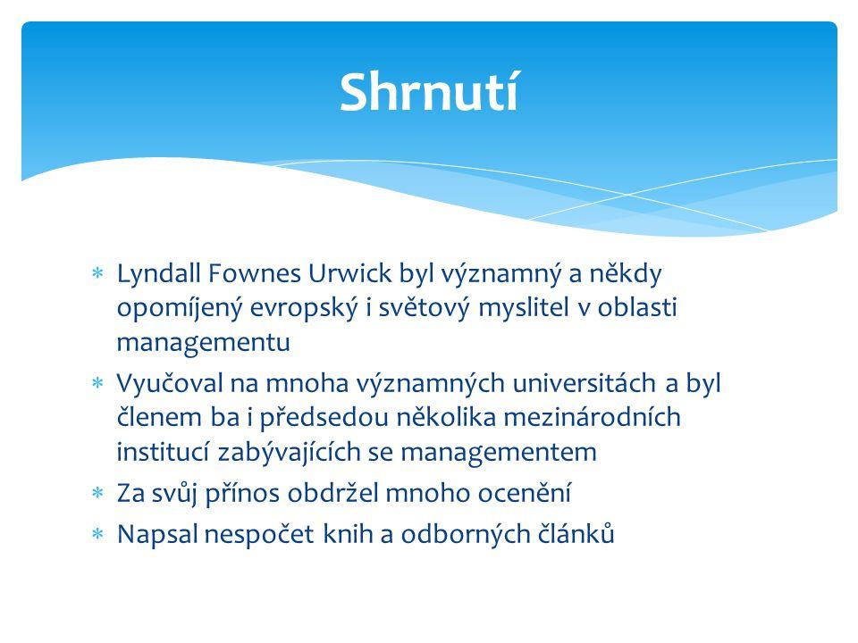  Lyndall Fownes Urwick byl významný a někdy opomíjený evropský i světový myslitel v oblasti managementu  Vyučoval na mnoha významných universitách a