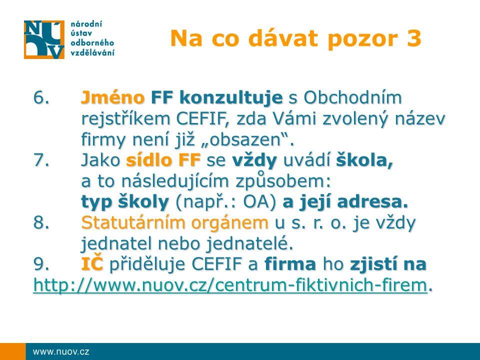 """Na co dávat pozor 3 6.Jméno FF konzultuje s Obchodním rejstříkem CEFIF, zda Vámi zvolený název firmy není již """"obsazen ."""