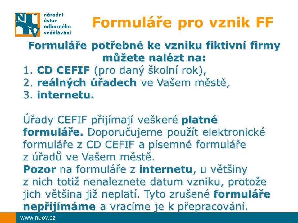 Formuláře pro vznik FF Formuláře potřebné ke vzniku fiktivní firmy můžete nalézt na: 1.