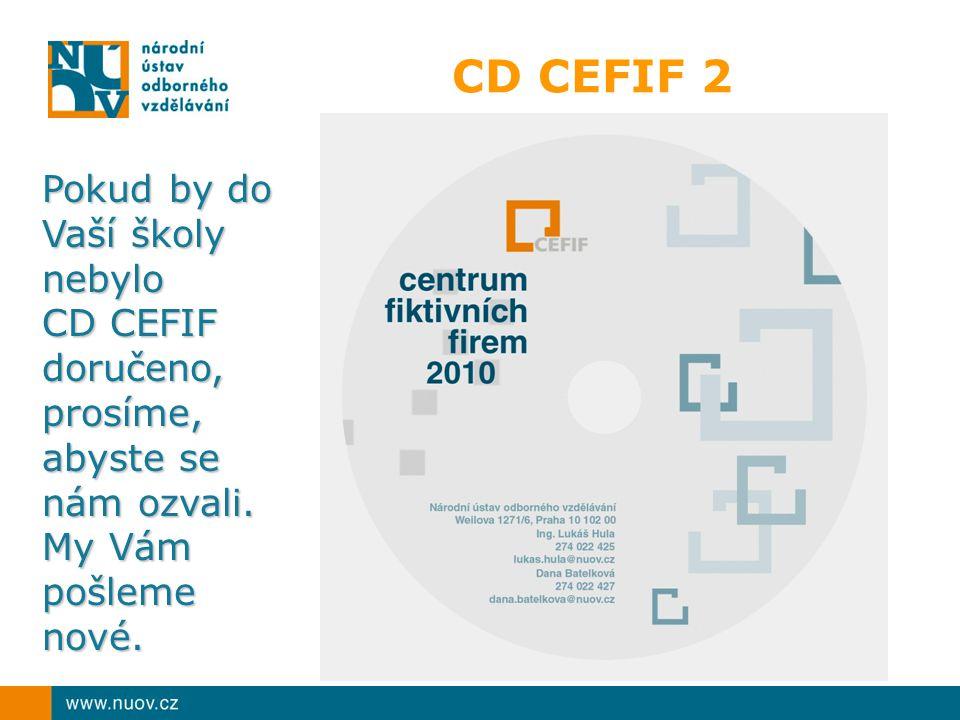 CD CEFIF 2 Pokud by do Vaší školy nebylo CD CEFIF doručeno, prosíme, abyste se nám ozvali.