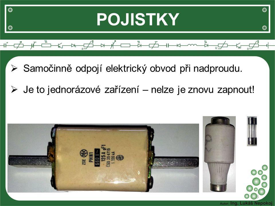 POJISTKY  Samočinně odpojí elektrický obvod při nadproudu.  Je to jednorázové zařízení – nelze je znovu zapnout! 3