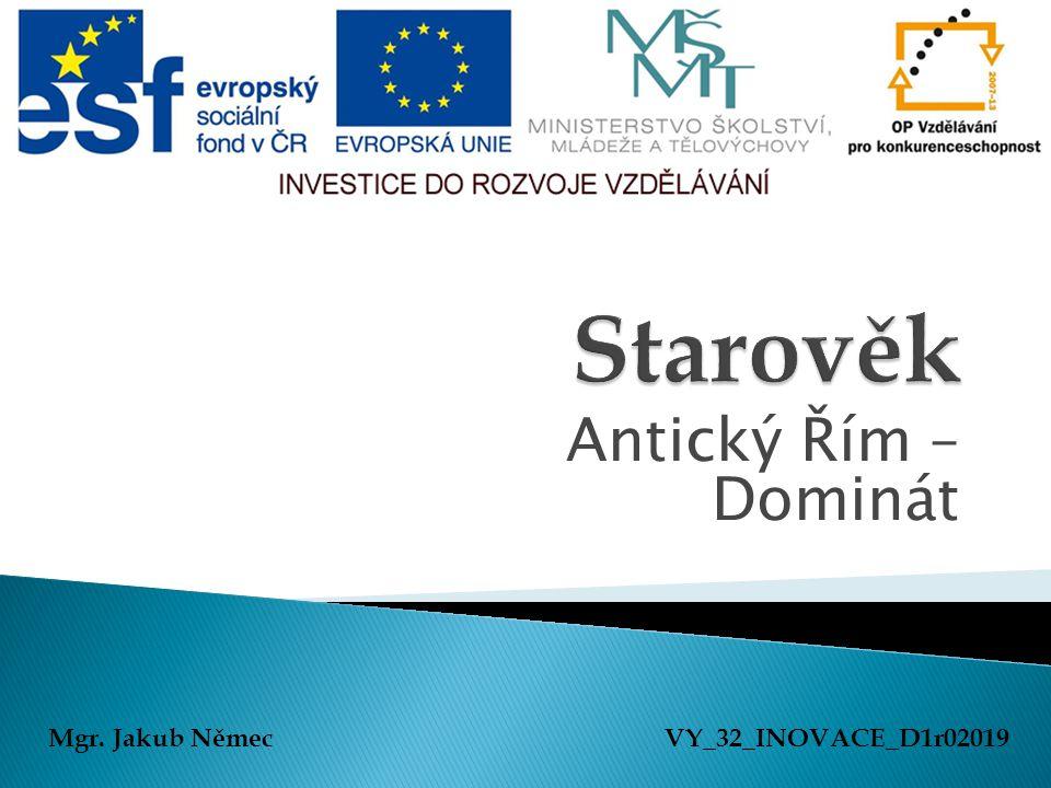 Antický Řím – Dominát Mgr. Jakub NěmecVY_32_INOVACE_D1r02019