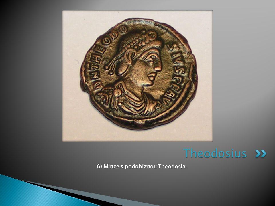 6) Mince s podobiznou Theodosia. Theodosius