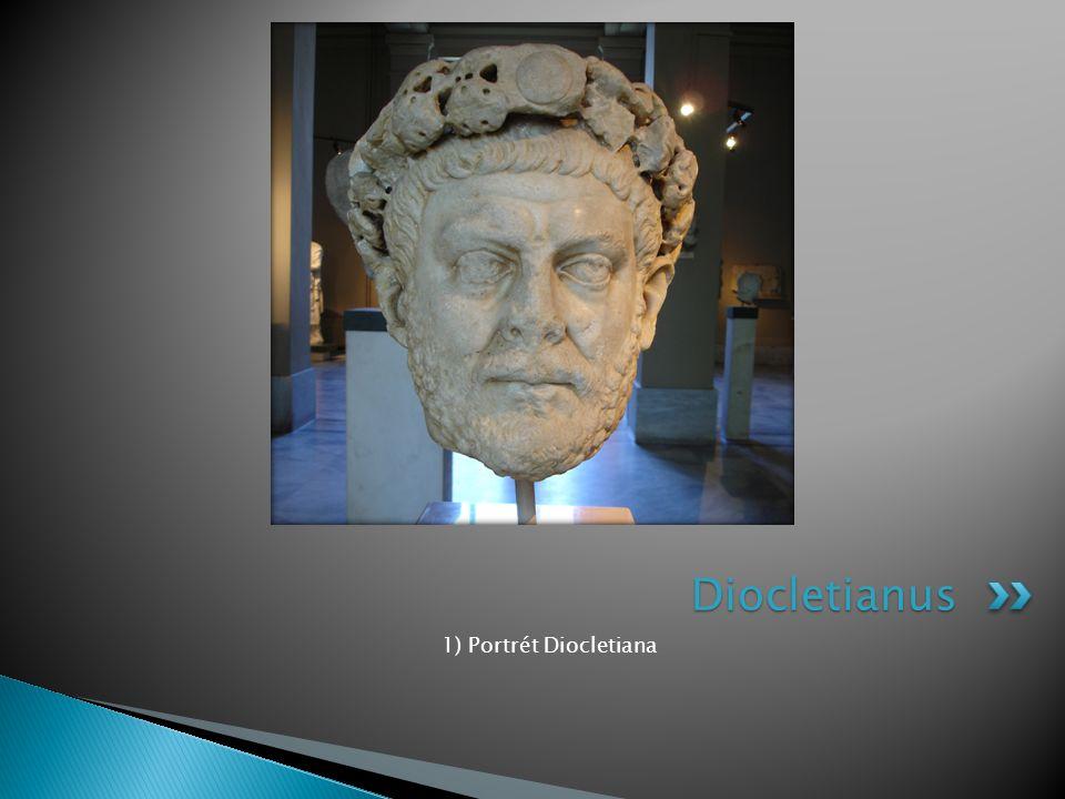 1) Portrét Diocletiana Diocletianus